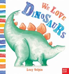 We Love Dinosaurs (Nosy Crow Picture Book - Lucy Volpin)