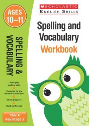 Scholastic Spelling and Vocabulary - Year 6 Workbook (KS2 English Skills)