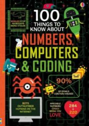 100 Things to Know About Numbers, Computers and Coding (Usborne)
